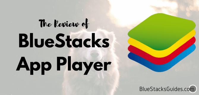 BlueStacks App Player Review